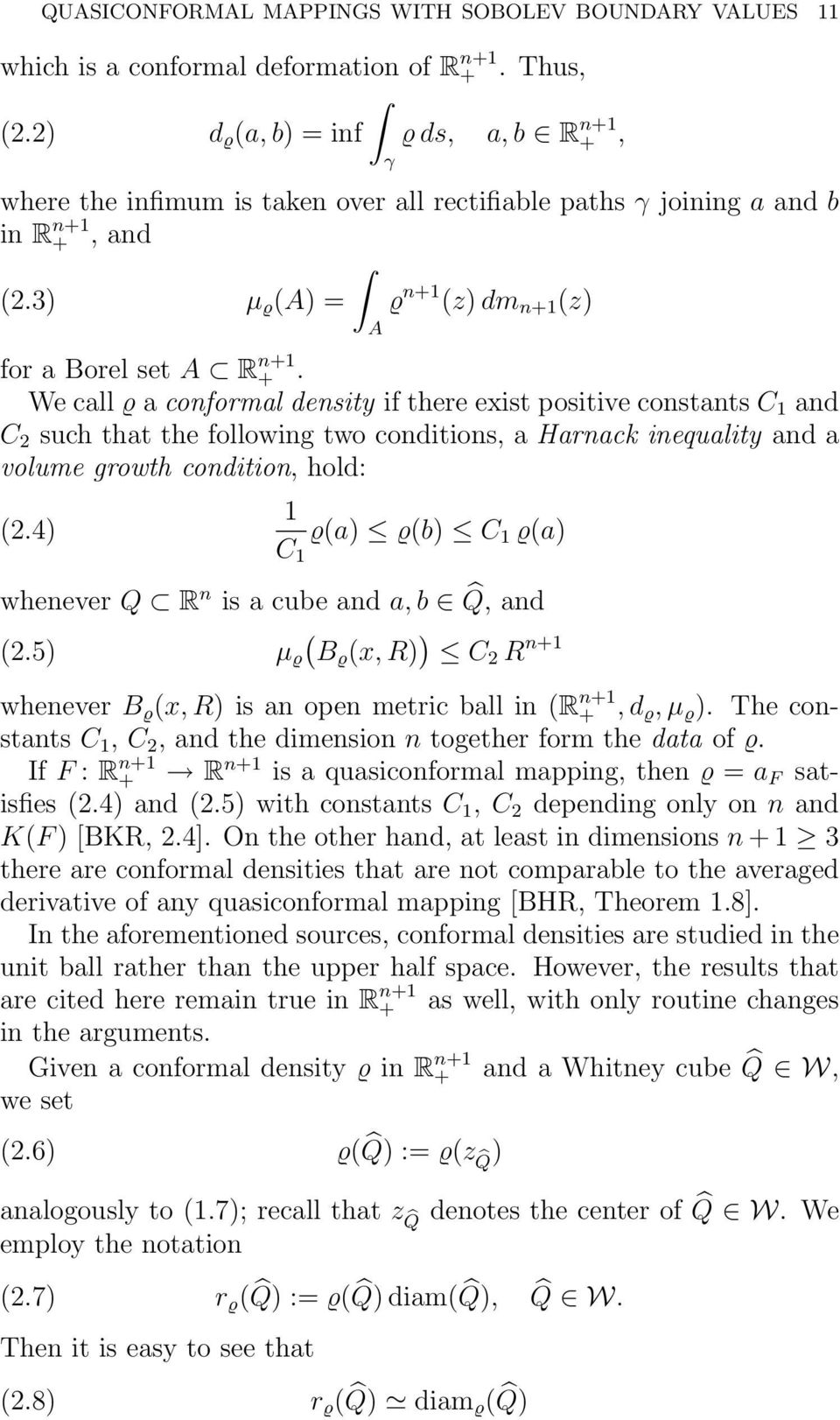 We call ϱ a conformal density if there exist positive constants C 1 and C 2 such that the following two conditions, a Harnack inequality and a volume growth condition, hold: 1 (2.