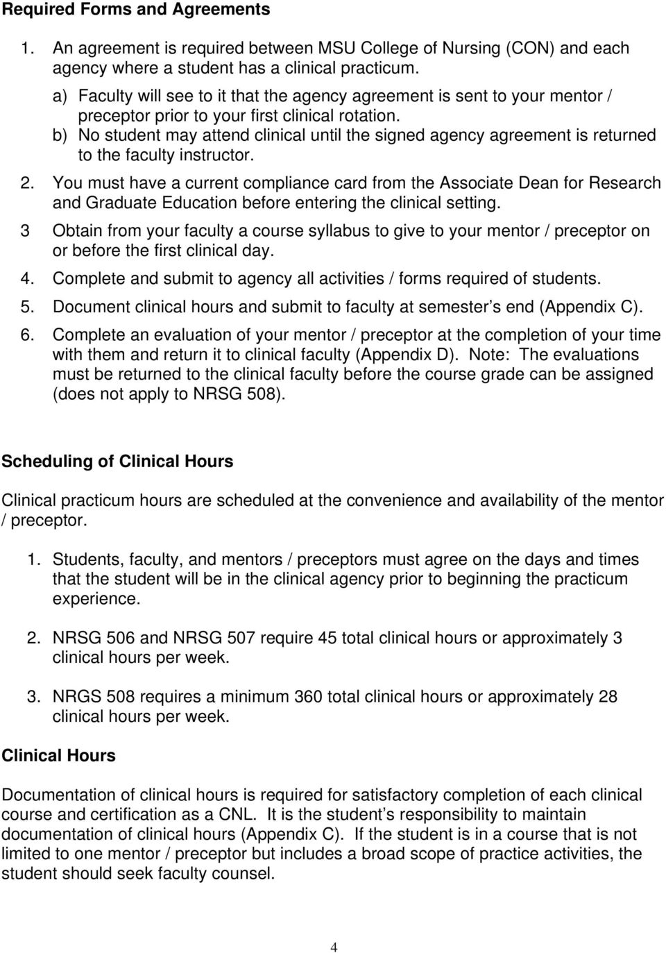 b) No student may attend clinical until the signed agency agreement is returned to the faculty instructor. 2.