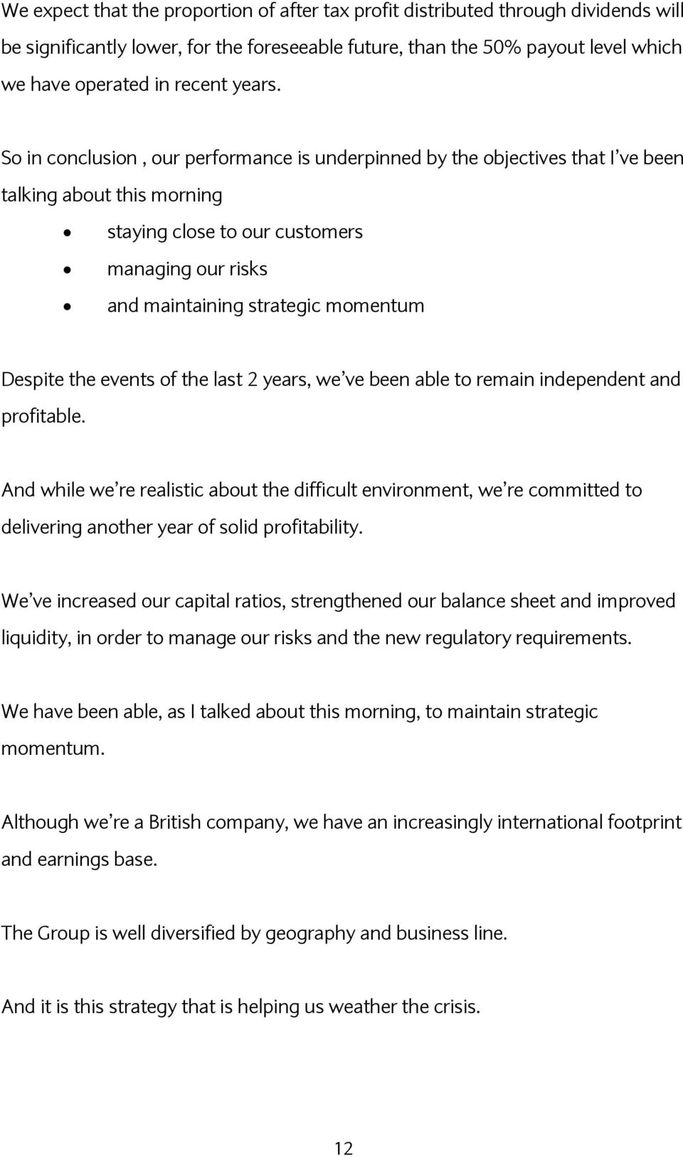 So in conclusion, our performance is underpinned by the objectives that I ve been talking about this morning staying close to our customers managing our risks and maintaining strategic momentum
