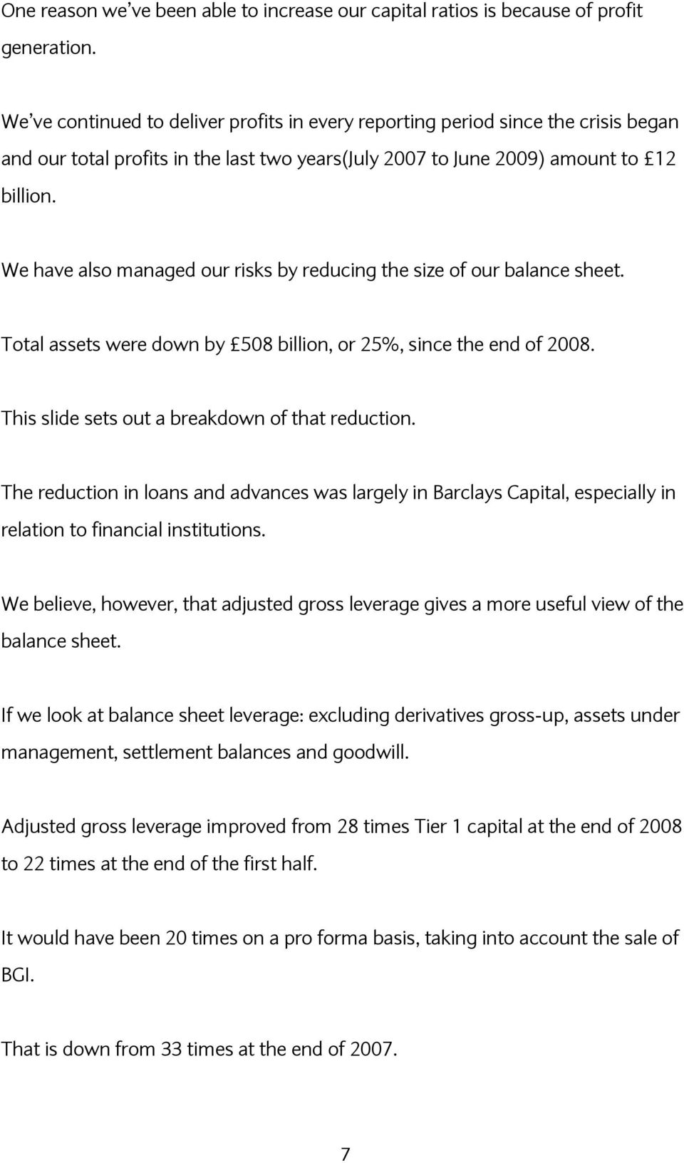 We have also managed our risks by reducing the size of our balance sheet. Total assets were down by 508 billion, or 25%, since the end of 2008. This slide sets out a breakdown of that reduction.