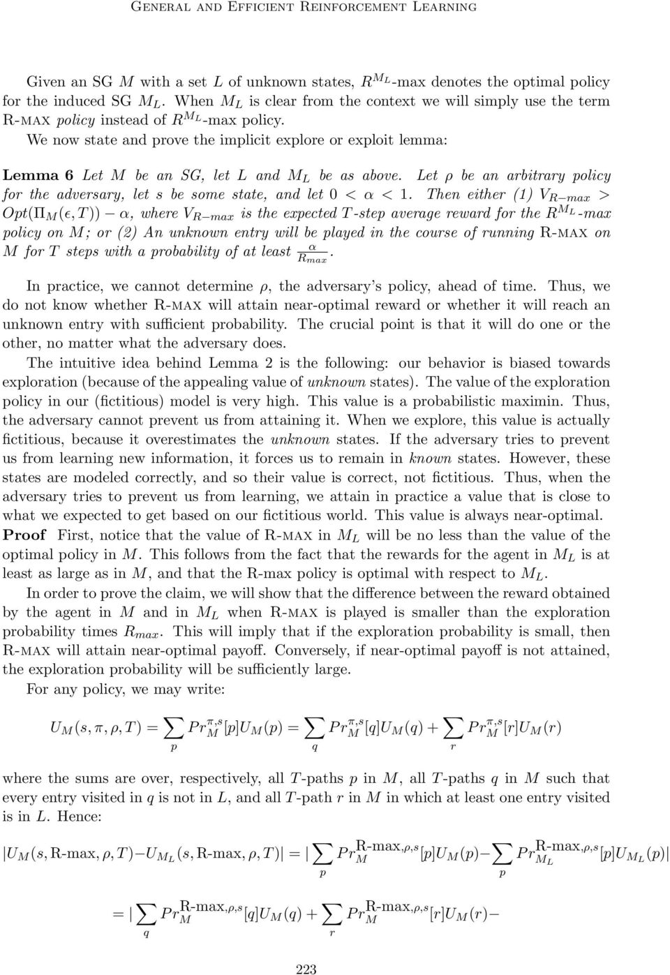 We now state and prove the implicit explore or exploit lemma: Lemma 6 Let be an SG, let L and L be as above. Let ρ be an arbitrary policy for the adversary, let s be some state, and let 0 < α < 1.