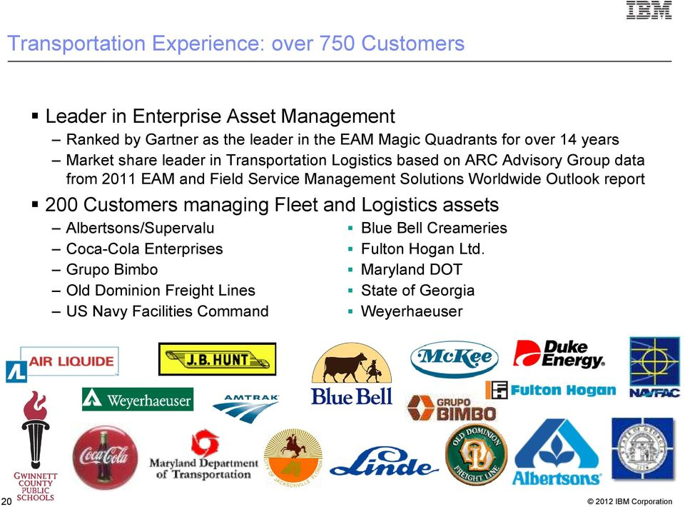 Solutions Worldwide Outlook report 200 Customers managing Fleet and Logistics assets Albertsons/Supervalu Blue Bell Creameries Coca-Cola