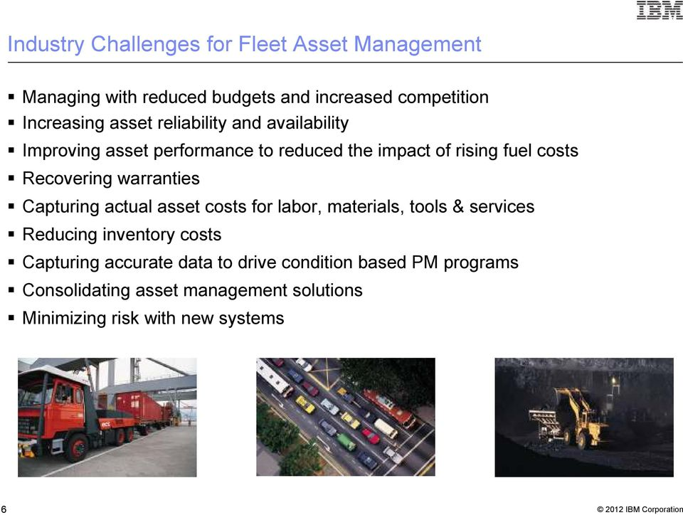 Capturing actual asset costs for labor, materials, tools & services Reducing inventory costs Capturing accurate data to