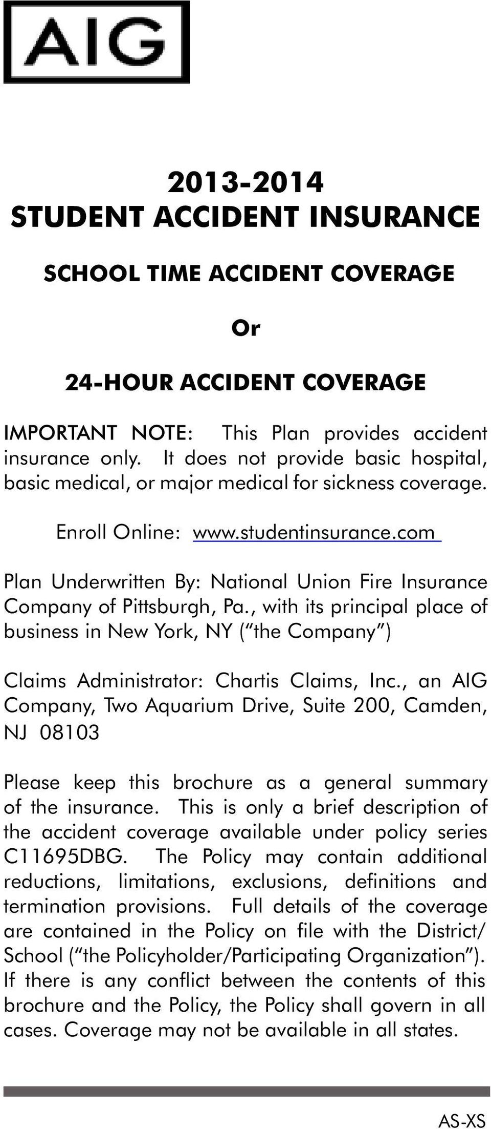 com Plan Underwritten By: National Union Fire Insurance Company of Pittsburgh, Pa., with its principal place of business in New York, NY ( the Company ) Claims Administrator: Chartis Claims, Inc.