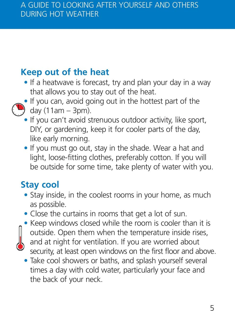 If you can t avoid strenuous outdoor activity, like sport, DIY, or gardening, keep it for cooler parts of the day, like early morning. If you must go out, stay in the shade.