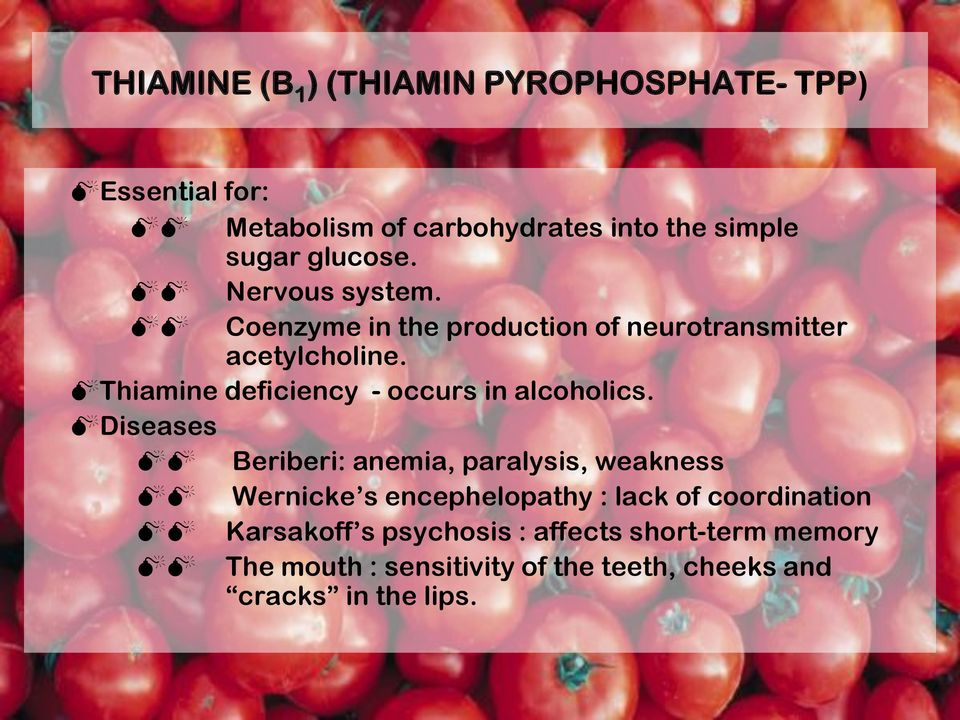 Thiamine deficiency - occurs in alcoholics.