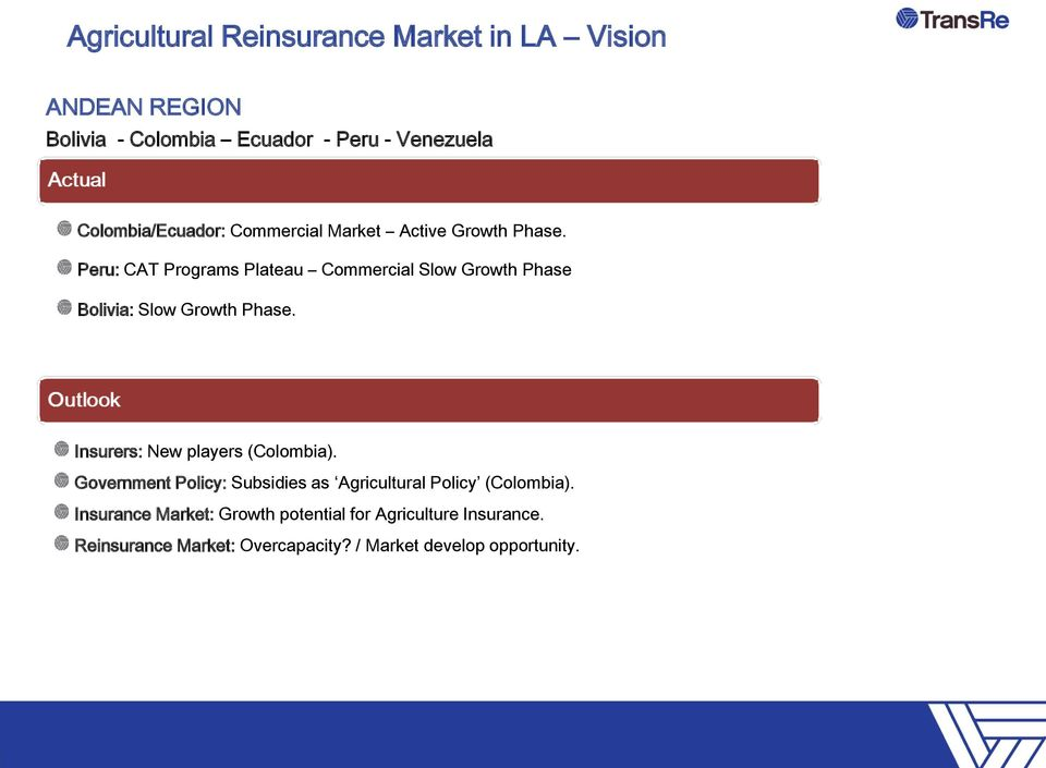 Peru: CAT Programs Plateau Commercial Slow Growth Phase Bolivia: Slow Growth Phase. Insurers: New players (Colombia).