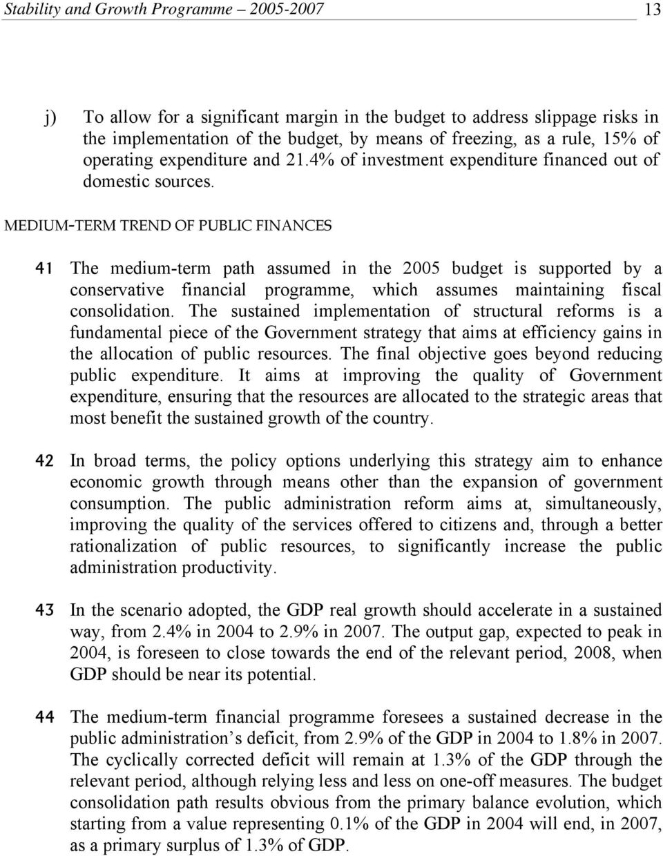MEDIUM-TERM TREND OF PUBLIC FINANCES 41 The medium-term path assumed in the 2005 budget is supported by a conservative financial programme, which assumes maintaining fiscal consolidation.