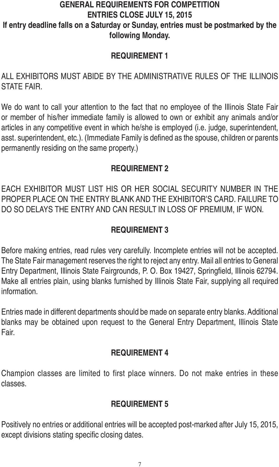 We do want to call your attention to the fact that no employee of the Illinois State Fair or member of his/her immediate family is allowed to own or exhibit any animals and/or articles in any