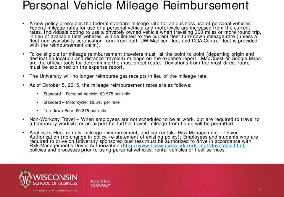 Individuals opting to use a privately owned vehicle when traveling 300 miles or more round trip, in lieu of available fleet vehicles, will be limited to the current fleet turn-down mileage rate