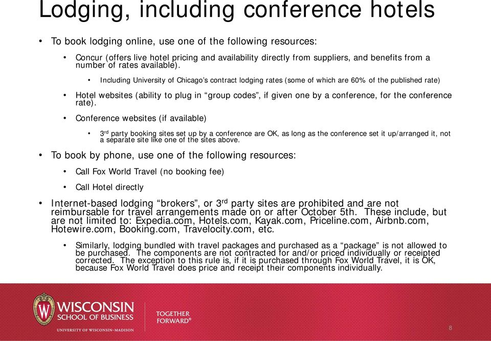 Including University of Chicago s contract lodging rates (some of which are 60% of the published rate) Hotel websites (ability to plug in group codes, if given one by a conference, for the conference