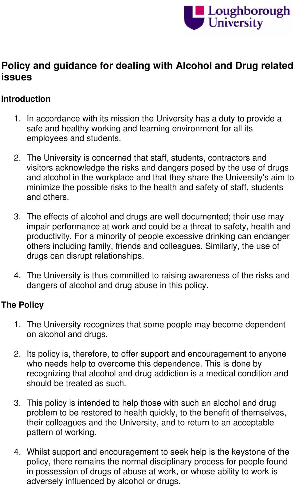 The University is concerned that staff, students, contractors and visitors acknowledge the risks and dangers posed by the use of drugs and alcohol in the workplace and that they share the