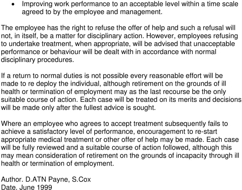 However, employees refusing to undertake treatment, when appropriate, will be advised that unacceptable performance or behaviour will be dealt with in accordance with normal disciplinary procedures.