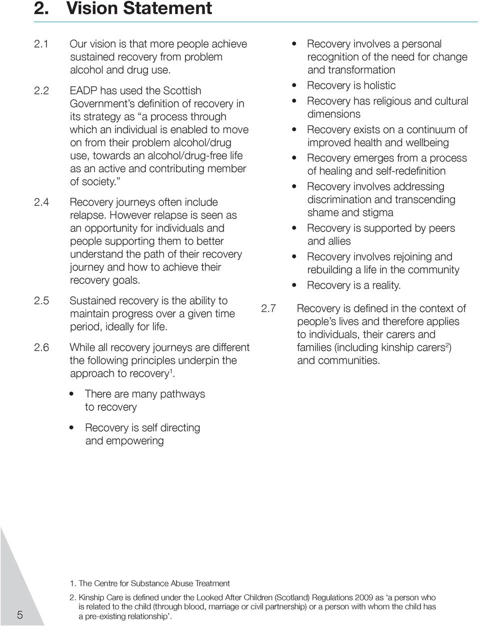 2 EADP has used the Scottish Government s definition of recovery in its strategy as a process through which an individual is enabled to move on from their problem alcohol/drug use, towards an