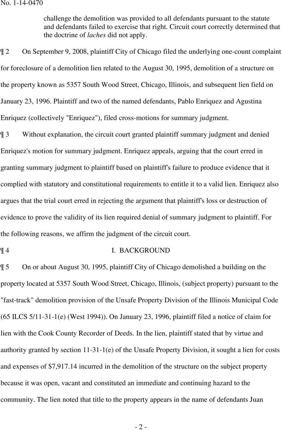 2 On September 9, 2008, plaintiff City of Chicago filed the underlying one-count complaint for foreclosure of a demolition lien related to the August 30, 1995, demolition of a structure on the