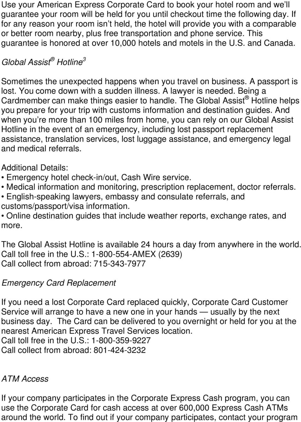 This guarantee is honored at over 10,000 hotels and motels in the U.S. and Canada. Global Assist Hotline 3 Sometimes the unexpected happens when you travel on business. A passport is lost.