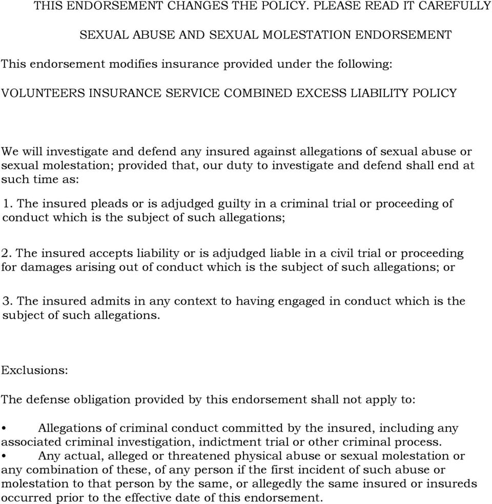 POLICY We will investigate and defend any insured against allegations of sexual abuse or sexual molestation; provided that, our duty to investigate and defend shall end at such time as: 1.