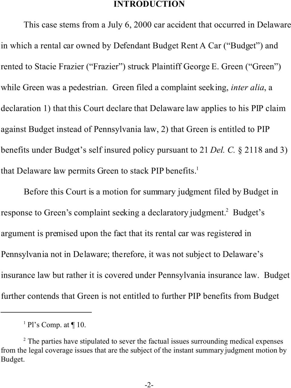 Green filed a complaint seeking, inter alia, a declaration 1) that this Court declare that Delaware law applies to his PIP claim against Budget instead of Pennsylvania law, 2) that Green is entitled