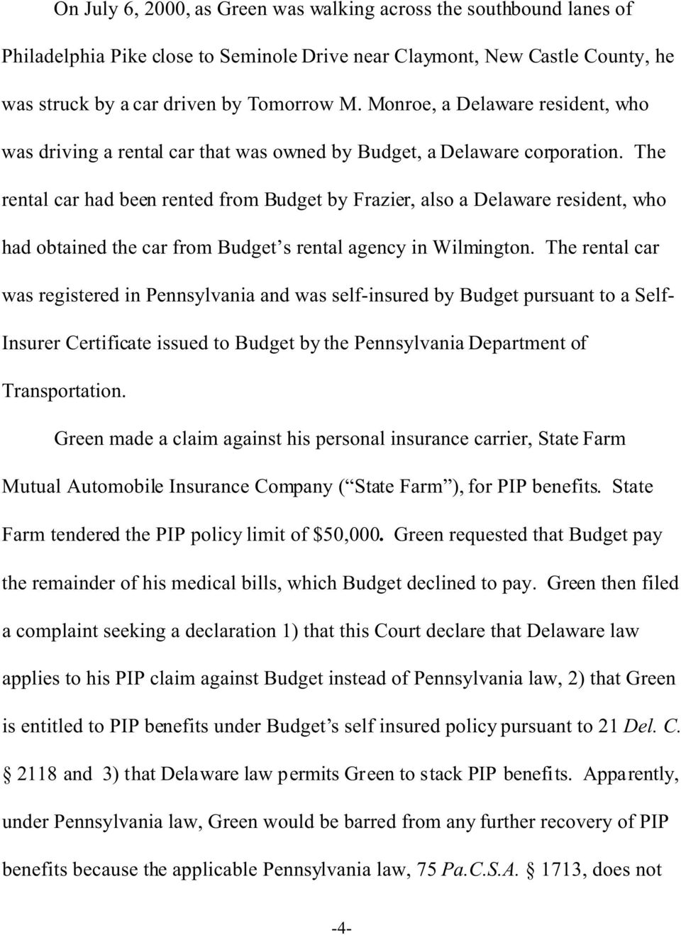 The rental car had been rented from Budget by Frazier, also a Delaware resident, who had obtained the car from Budget s rental agency in Wilmington.