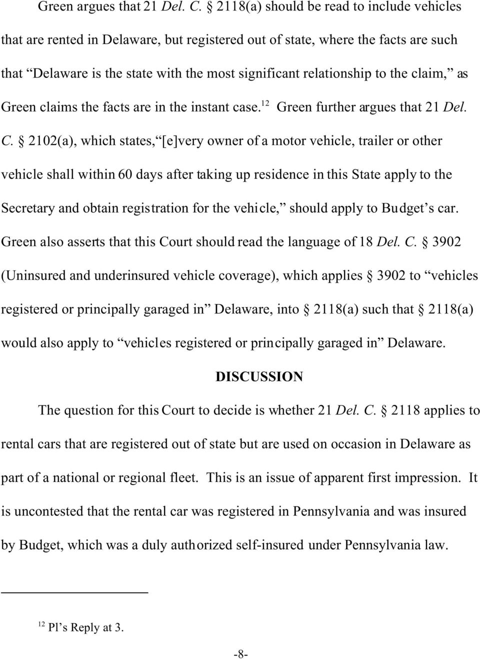 claim, as Green claims the facts are in the instant case. 12 Green further argues that 21 Del. C.