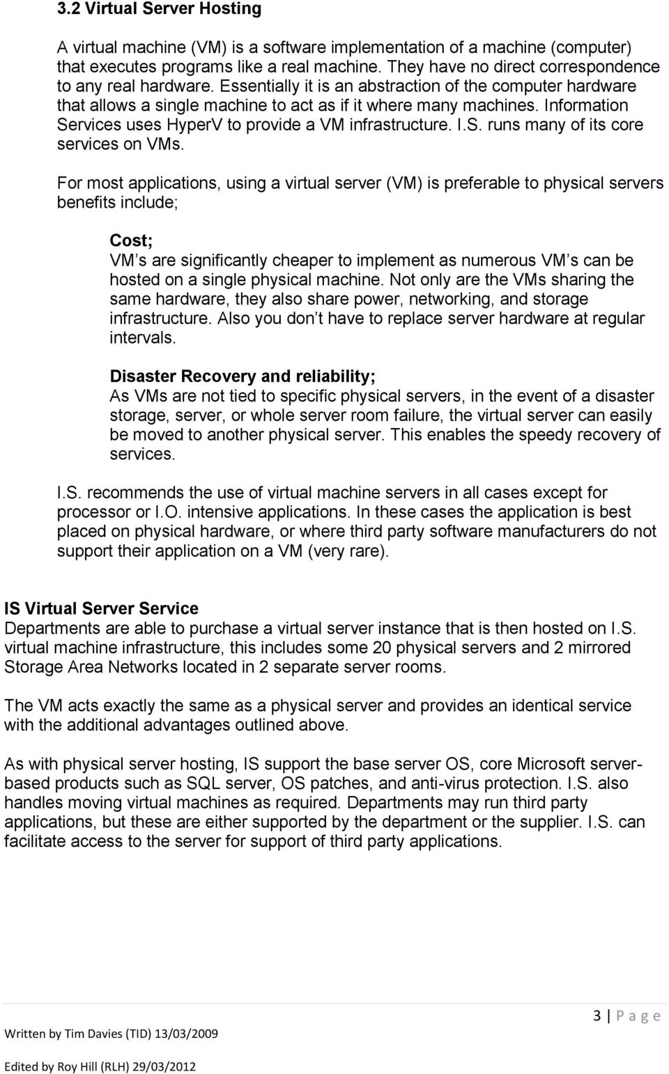 Information Services uses HyperV to provide a VM infrastructure. I.S. runs many of its core services on VMs.