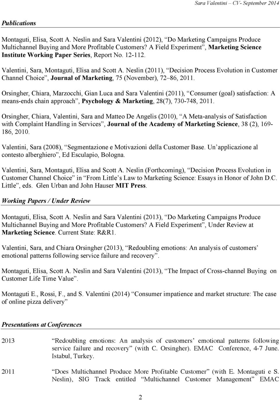 Neslin (2011), Decision Process Evolution in Customer Channel Choice, Journal of Marketing, 75 (November), 72 86, 2011.