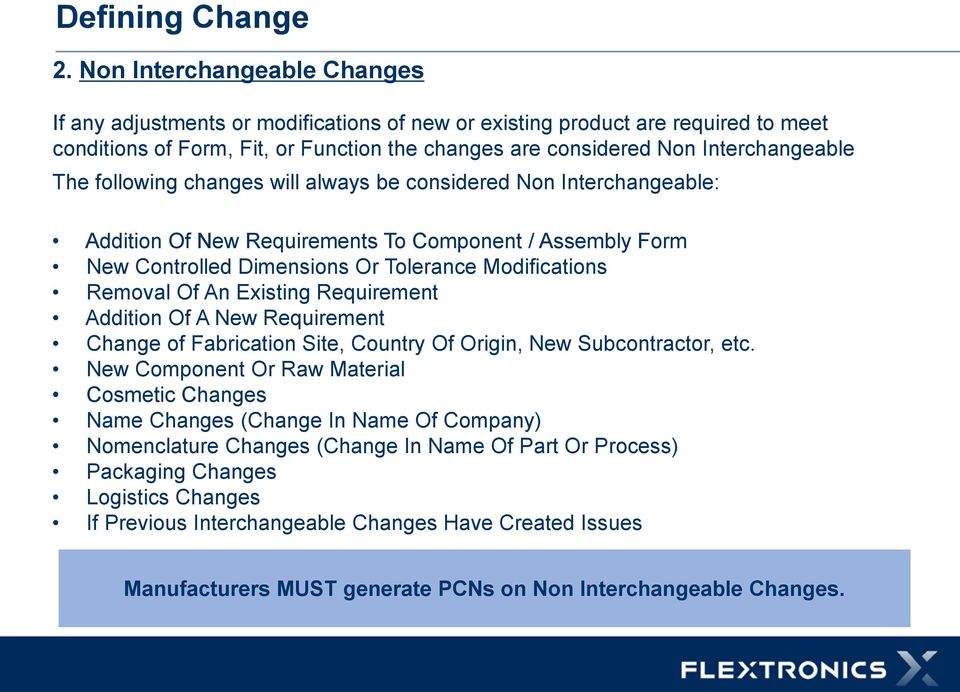 following changes will always be considered Non Interchangeable: Addition Of New Requirements To Component / Assembly Form New Controlled Dimensions Or Tolerance Modifications Removal Of An Existing
