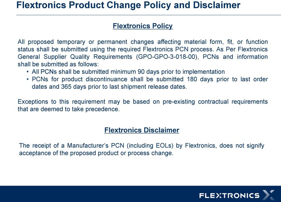 As Per Flextronics General Supplier Quality Requirements (GPO-GPO-3-018-00), PCNs and information shall be submitted as follows: All PCNs shall be submitted minimum 90 days prior to implementation