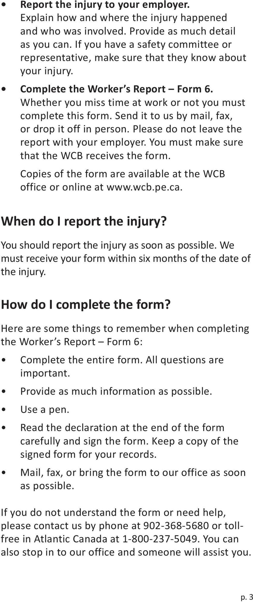 Send it to us by mail, fax, or drop it off in person. Please do not leave the report with your employer. You must make sure that the WCB receives the form.
