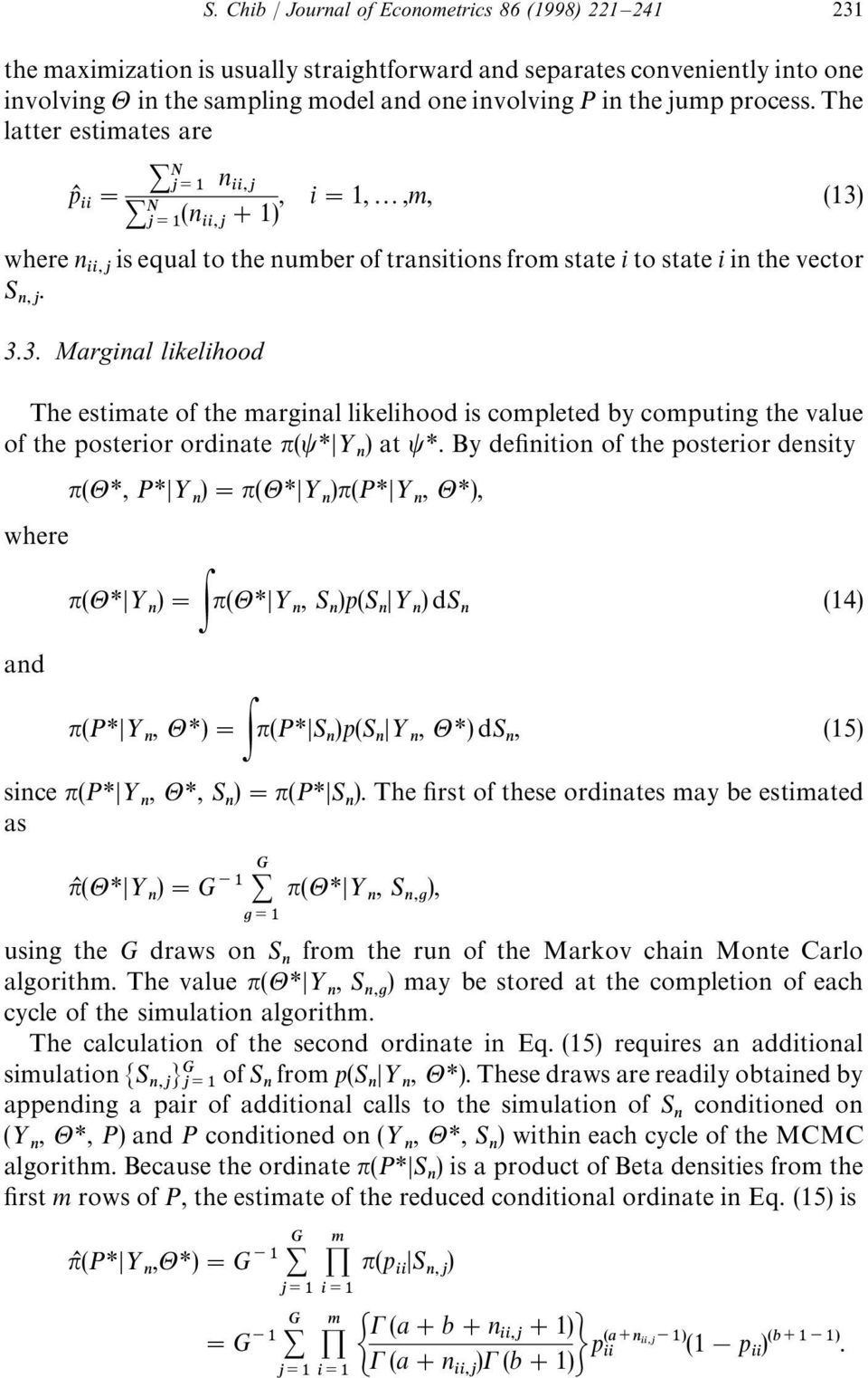 Chib / Journal of Econometrics 86 (1998) 221 241 231 The estimate of the marginal likelihood is completed by computing the value of the posterior ordinate π(ψ*½ )atψ*.