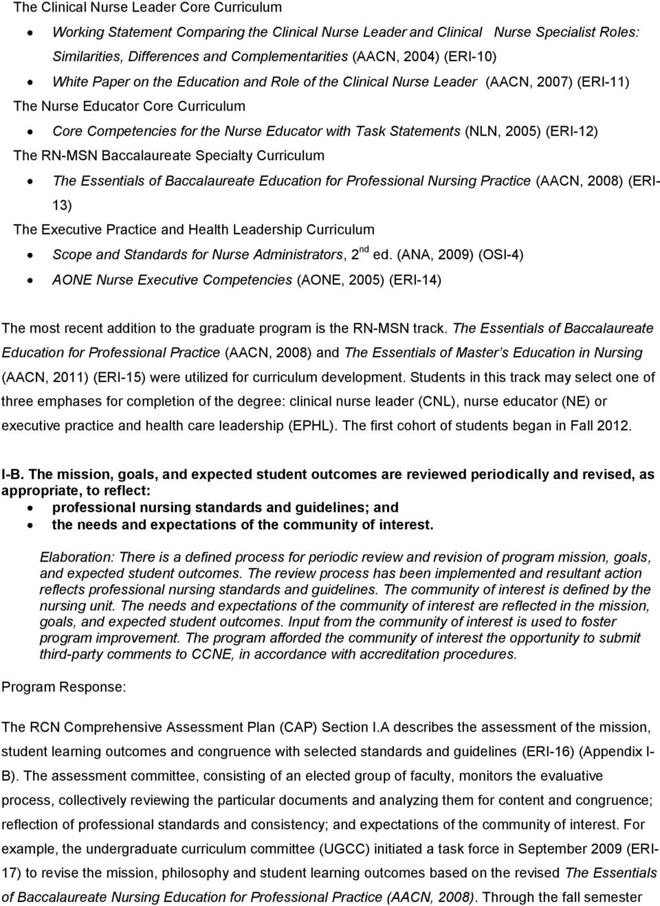(NLN, 2005) (ERI-12) The RN-MSN Baccalaureate Specialty Curriculum The Essentials of Baccalaureate Education for Professional Nursing Practice (AACN, 2008) (ERI- 13) The Executive Practice and Health