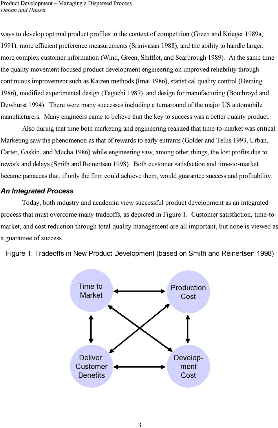 At the same time the quality movement focused product development engineering on improved reliability through continuous improvement such as Kaizen methods (Imai 1986), statistical quality control