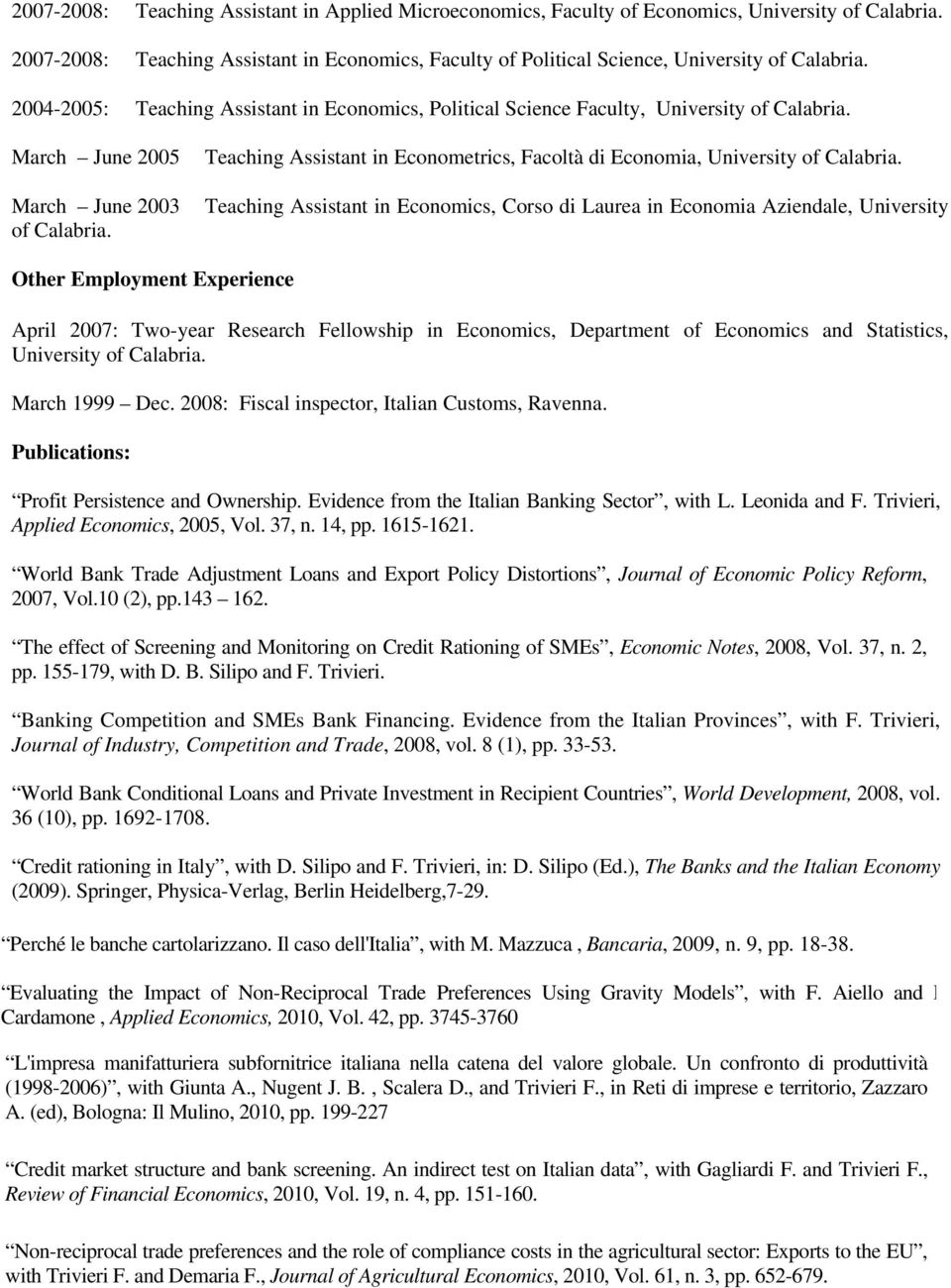Teaching Assistant in Econometrics, Facoltà di Economia, University of Calabria.