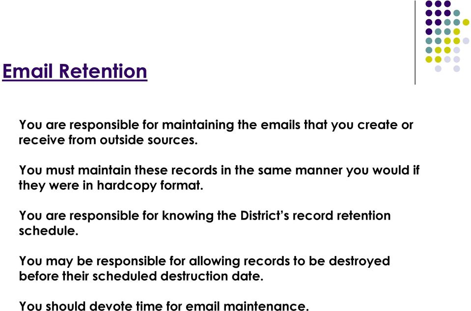 You are responsible for knowing the District s record retention schedule.