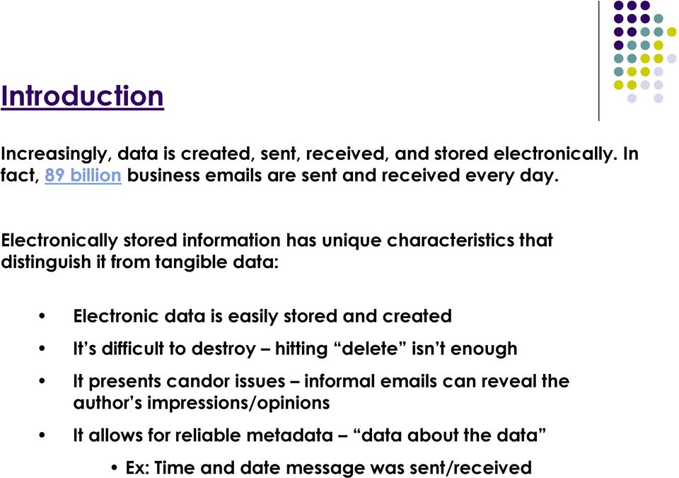 Electronically stored information has unique characteristics that distinguish it from tangible data: Electronic data is easily stored