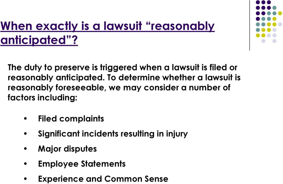To determine whether a lawsuit is reasonably foreseeable, we may consider a number of