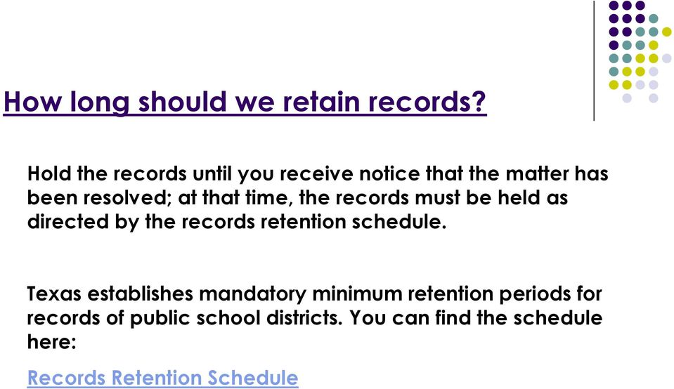 time, the records must be held as directed by the records retention schedule.