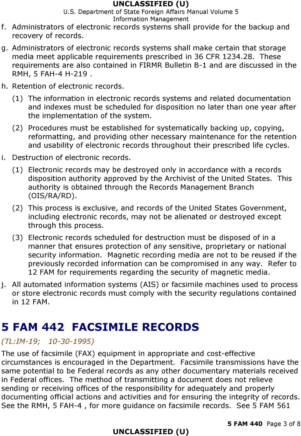 These requirements are also contained in FIRMR Bulletin B-1 and are discussed in the RMH, 5 FAH-4 H-219. h. Retention of electronic records.