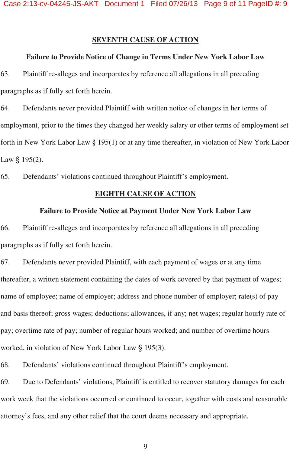 Defendants never provided Plaintiff with written notice of changes in her terms of employment, prior to the times they changed her weekly salary or other terms of employment set forth in New York