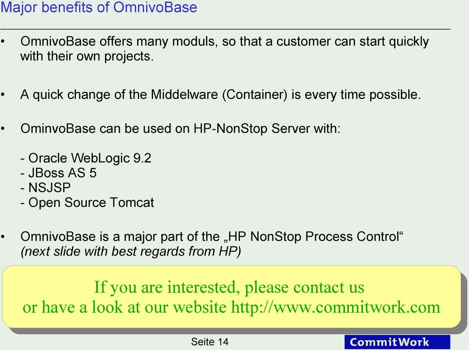 2 - JBoss AS 5 - NSJSP - Open Source Tomcat OmnivoBase is a major part of the HP NonStop Process Control (next slide with best regards from HP)
