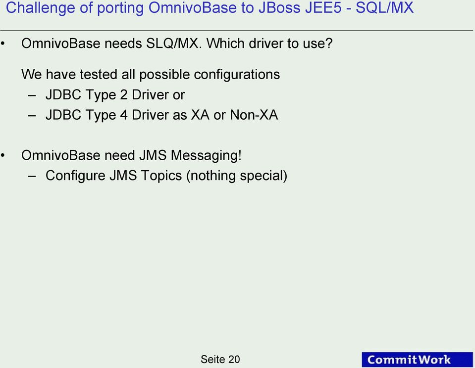 We have tested all possible configurations JDBC Type 2 Driver or JDBC