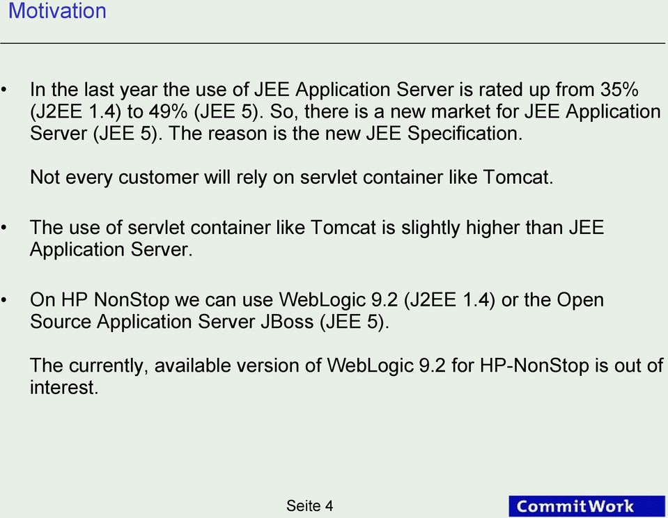 Not every customer will rely on servlet container like Tomcat.