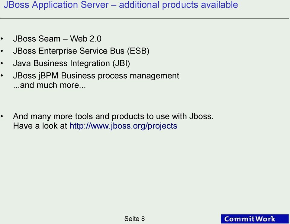 jbpm Business process management...and much more.