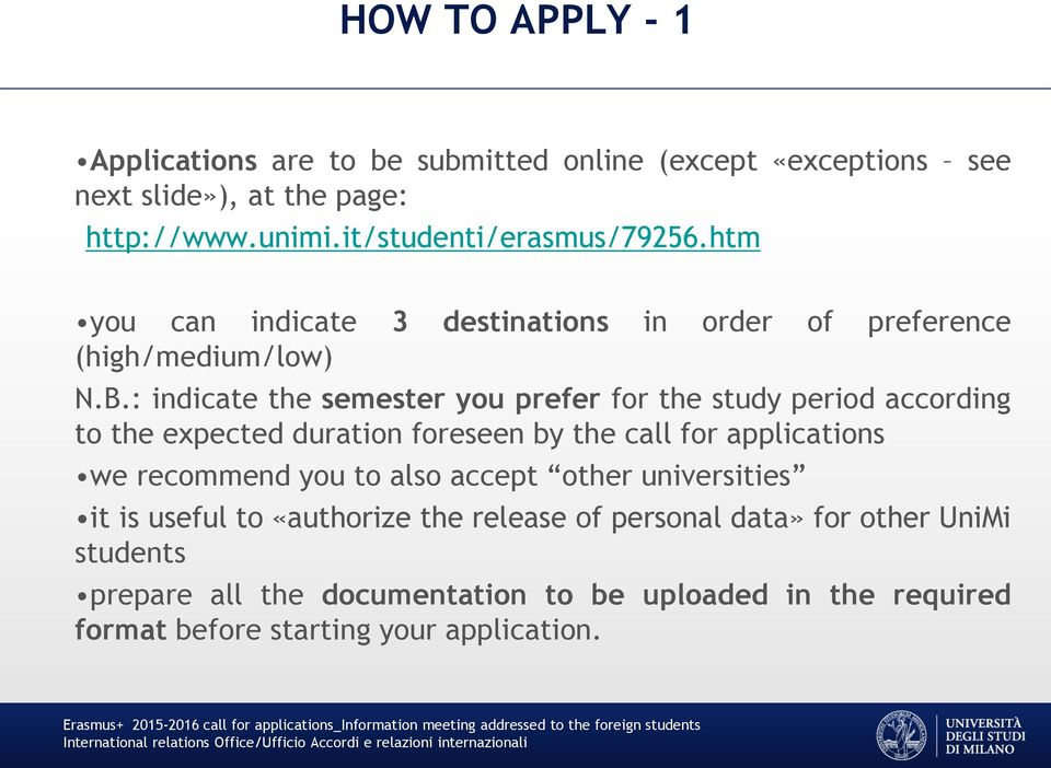 : indicate the semester you prefer for the study period according to the expected duration foreseen by the call for applications we recommend you to