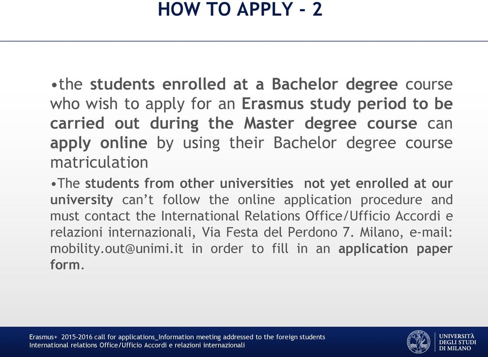 enrolled at our university can t follow the online application procedure and must contact the International Relations Office/Ufficio