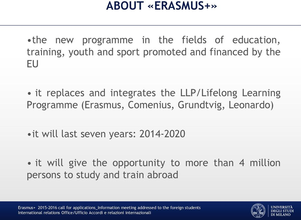Learning Programme (Erasmus, Comenius, Grundtvig, Leonardo) it will last seven years: