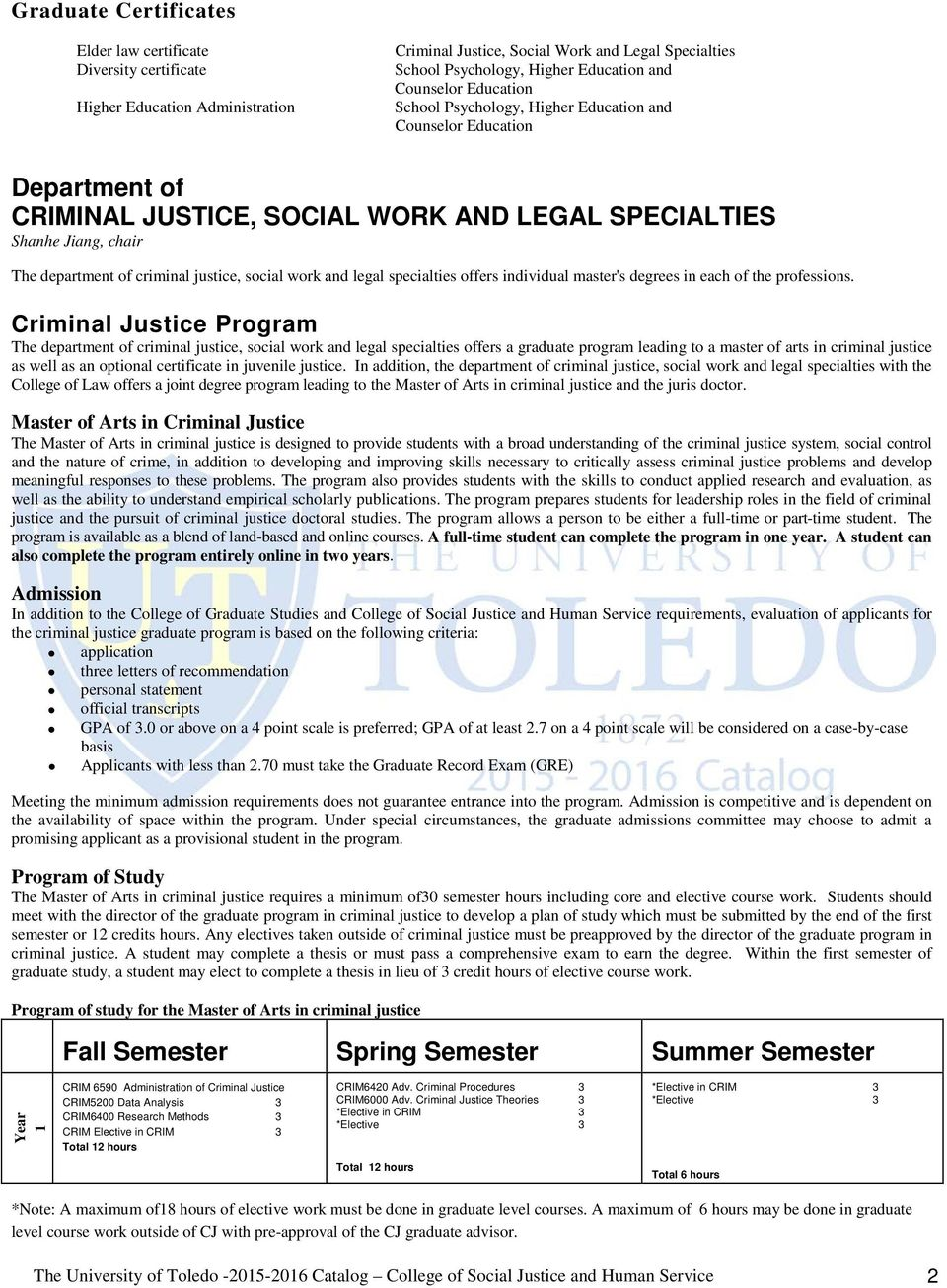 Criminal Justice Program The department of criminal justice, social work and legal specialties offers a graduate program leading to a master of arts in criminal justice as well as an optional