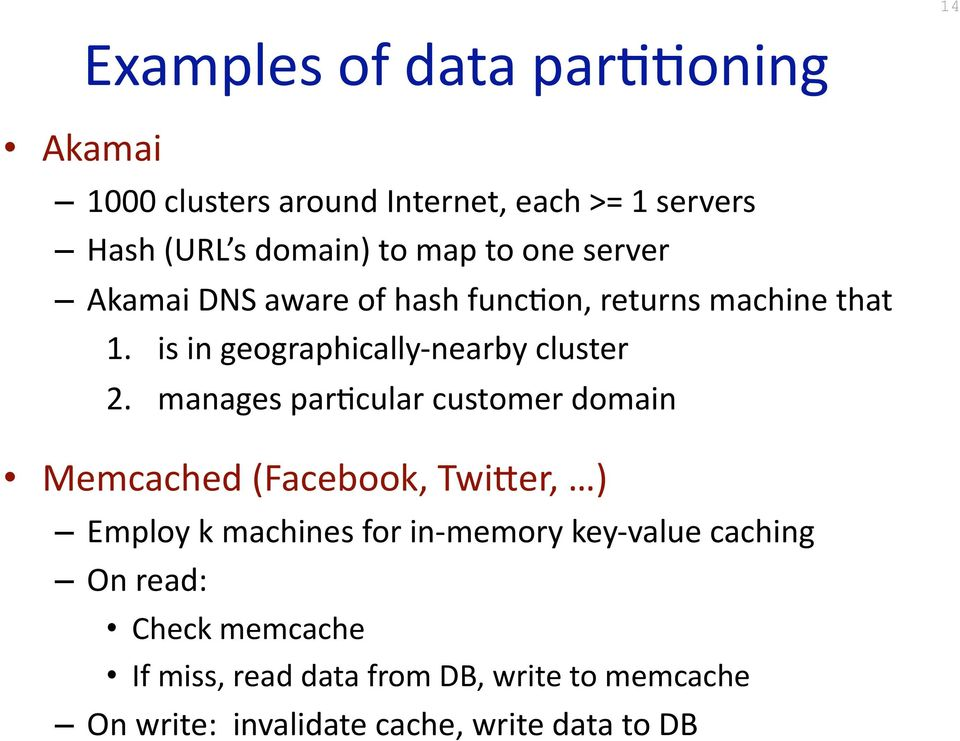 manages paricular customer domain Memcached (Facebook, Twi@er, ) Employ k machines for in memory key value
