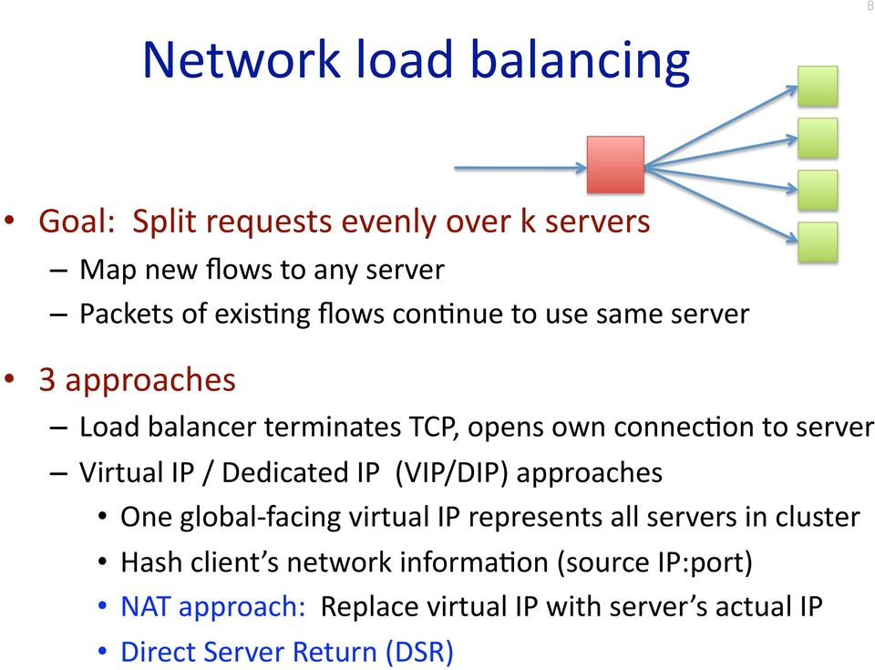 IP / Dedicated IP (VIP/DIP) approaches One global facing virtual IP represents all servers in cluster Hash client s