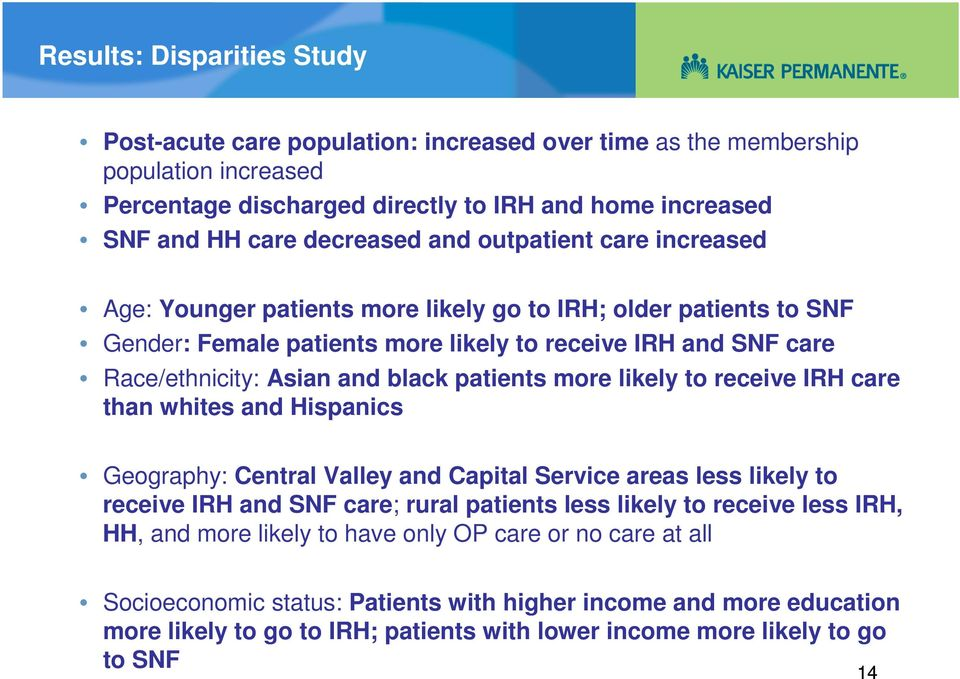 patients more likely to receive IRH care than whites and Hispanics Geography: Central Valley and Capital Service areas less likely to receive IRH and SNF care; rural patients less likely to receive